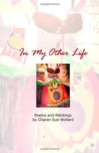 9781935238805: In My Other Life - Poems and Paintings by Charan Sue Wollard