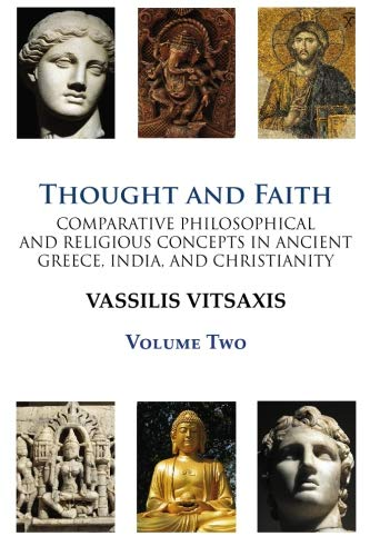Thought and Faith: Comparative Philosophical and Religious Concepts in Ancient Greece, India, and ...