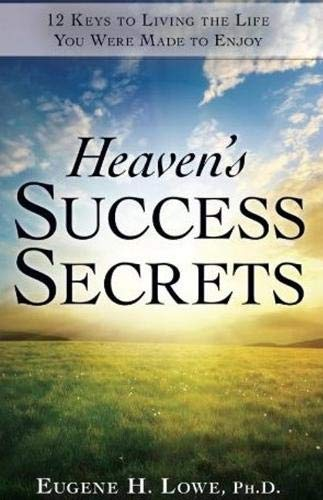 Heaven's Success Secrets: 12 Keys to Living the Life You Were Made to Enjoy: Eugene Lowe