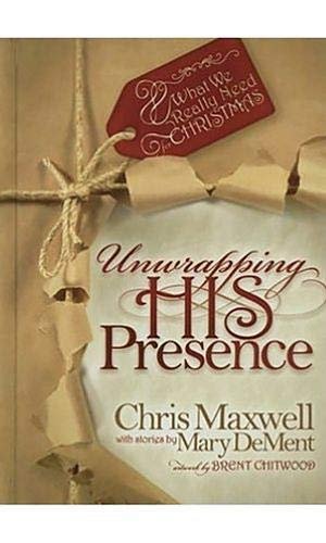 9781935245391: Unwrapping his Presence: What we Really Need for Christmas