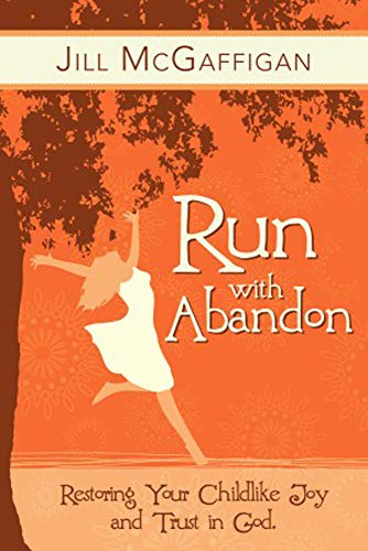 9781935245476: Run with Abandon: Restoring your Childlike Joy and Trust in God