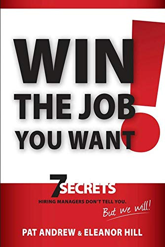 9781935245629: Win the Job You Want!: 7 Secrets Hiring Managers Don't Tell You, But We Will!