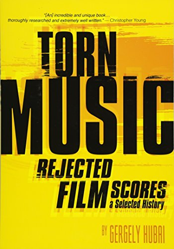 9781935247050: Torn Music: Rejected Film Scores. A Selected History