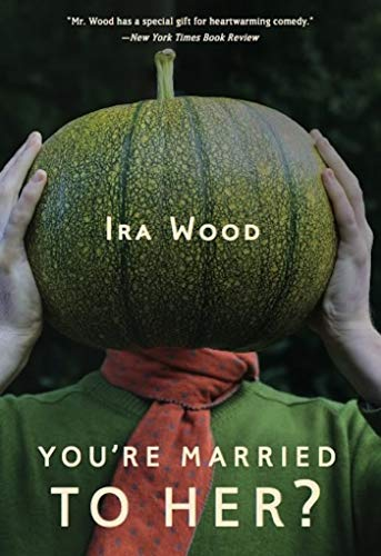 You're Married to Her?: Wood, Ira