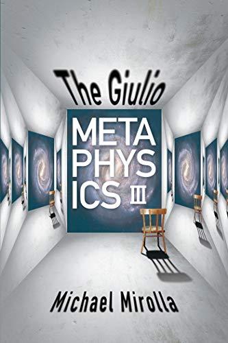 The Giulio Metaphysics III: Mirolla, Michael