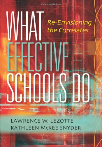 What Effective Schools Do: Re-Envisioning the Correlates: Lawrence W. Lezotte; Kathleen McKee ...