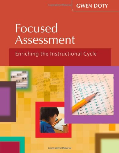 9781935249665: Focused Assessment: Enriching the Instructional Cycle (Teaching in Focus)