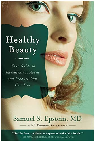 Healthy Beauty: Your Guide to Ingredients to Avoid and Products You Can Trust: Epstein, Samuel S.; ...