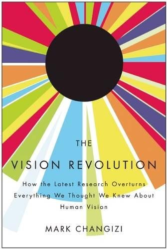 9781935251767: The Vision Revolution: How the Latest Research Overturns Everything We Thought We Knew About Human Vision