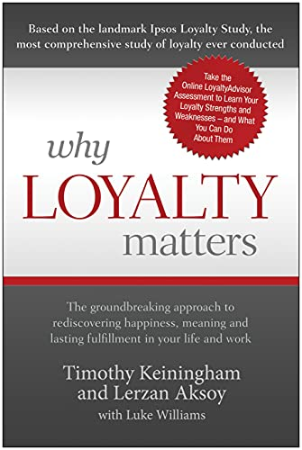 9781935251798: Why Loyalty Matters: The Groundbreaking Approach to Rediscovering Happiness, Meaning and Lasting Fulfillment in Your Life and Work