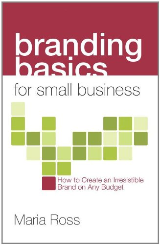 9781935254249: Branding Basics for Small Business: How to Create an Irresistible Brand on Any Budget