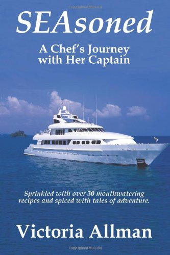9781935254379: SEAsoned: A Chef's Journey with Her Captain