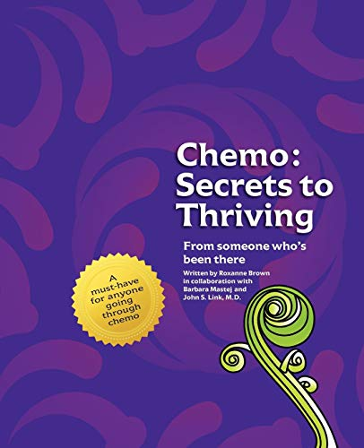 9781935254539: Chemo: Secrets to Thriving: From someone who's been there.