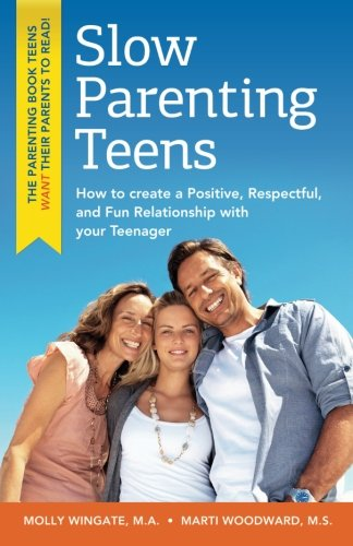 9781935254706: Slow Parenting Teens: How to Create a Positive, Respectful, and Fun Relationship with Your Teenager