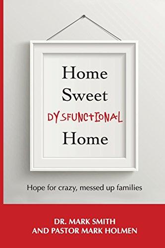 Home Sweet Dysfunctional Home: Smith, Dr Mark; Holmen, Pastor Mark