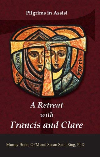 A Retreat with Francis and Clare: Murray Bodo and Susan Saint Sing