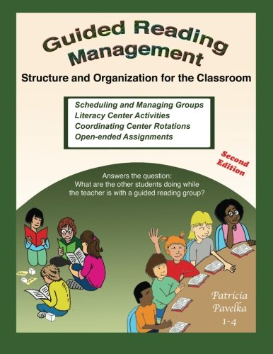 Guided Reading Management: Structure and Organization for the Classroom: Patricia Pavelka