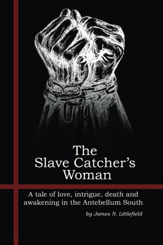 9781935258155: The Slave Catcher's Woman: A tale of love, intrigue, death and awakening in the Antebellum South