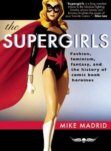 9781935259039: The Supergirls: Fashion, Feminism, Fantasy, and the History of Comic Book Heroines