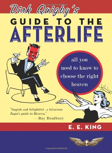 Dirk Quigby's Guide to the Afterlife: All: King, E. E.