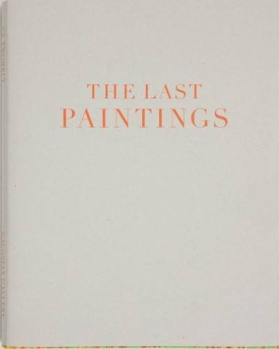 Cy Twombly - the Last Paintings: Twombly, Cy