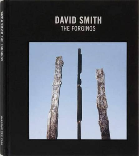 David Smith: The Forgings: Smith, David and Hal Foster