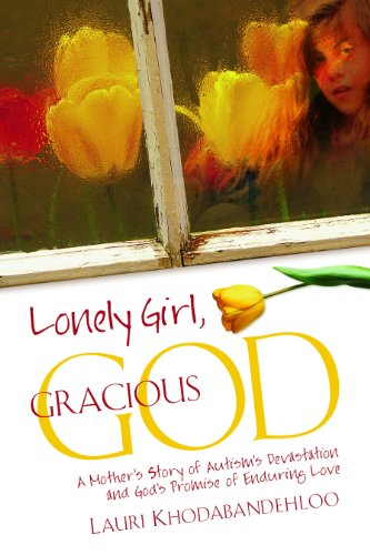 9781935265467: Lonely Girl, Gracious God: A Mother's Story of Autism's Devastation and God's Promise of Enduring Love