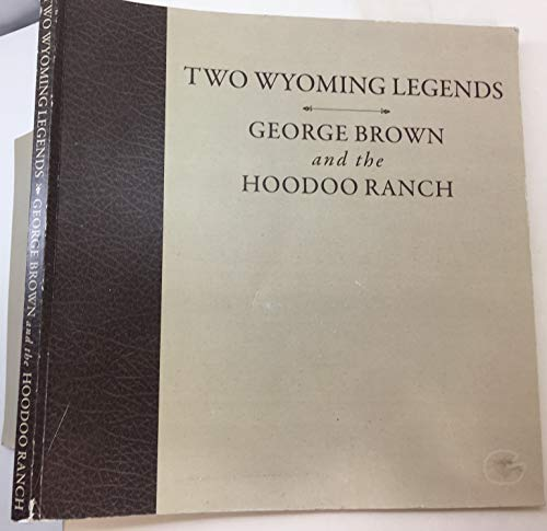 9781935269434: Two Wyoming Legends-George Brown and the Hoodoo Ranch