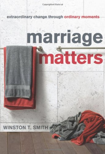 9781935273615: Marriage Matters: Extraordinary Change Through Ordinary Moments