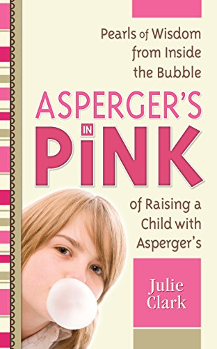9781935274100: Asperger's in Pink: Pearls of Wisdom from Inside the Bubble of Raising a Child with Asperger's