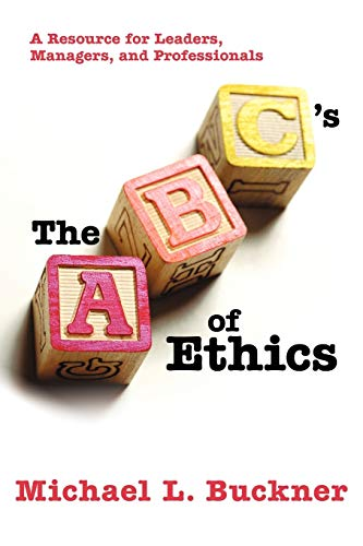 9781935278498: The ABCs of Ethics: A Resource for Leaders, Managers, and Professionals