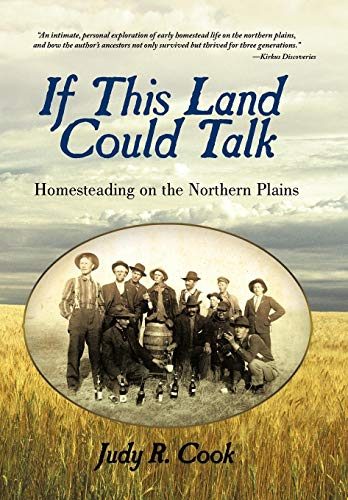 If This Land Could Talk: Homesteading on the Northern Plains: Judy R. Cook