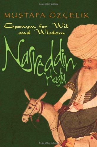 Nasreddin Hodja: Eponym for Wit and Wisdom: Mustafa Ozcelik