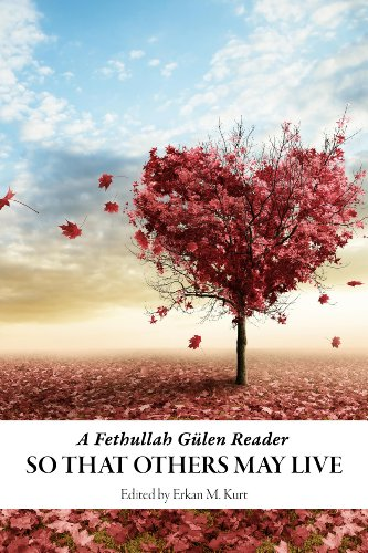 SO THAT OTHERS MAY LIVE: Fethullah G�len