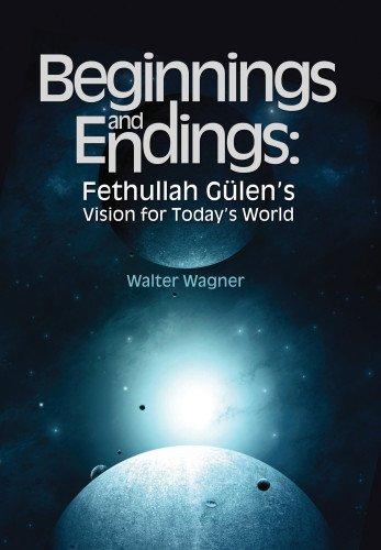 9781935295266: Beginnings and Endings: Fethullah Gulen's Vision for Today's World