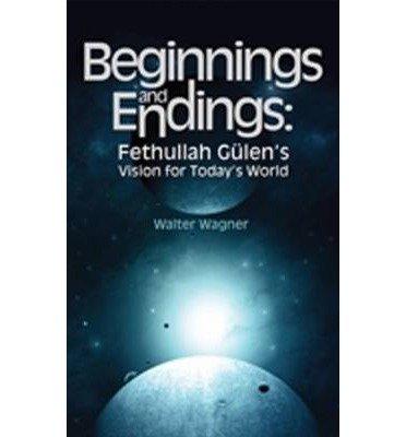 9781935295310: Beginnings & Endings: Fethullah Gulen's Vision for Today's World