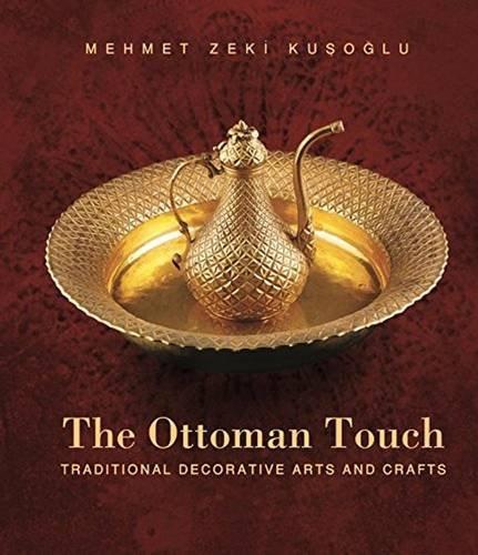 The Ottoman Touch: Traditional Decorative Arts and Crafts: Mehmet Zeki Kusoglu