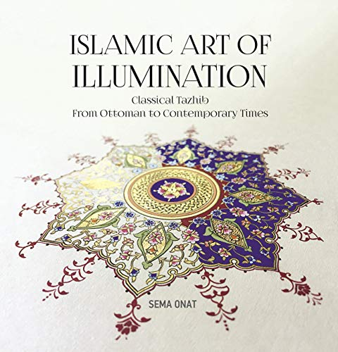 9781935295822: Islamic Art of Illumination: Classical Tazhib From Ottoman to Contemporary Times