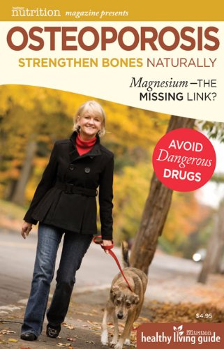 9781935297277: Osteoporosis: Strengthen Bones Naturally: Magnesium - the Missing Link? (Better Nutrition Healthy Living Guide)