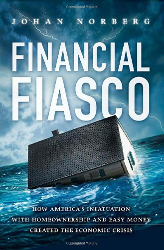 9781935308133: Financial Fiasco: How America's Infatuation with Home Ownership and Easy Money Created the Economic Crisis