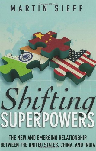 9781935308218: Shifting Superpowers: The New and Emerging Relationships between the United States, China and India