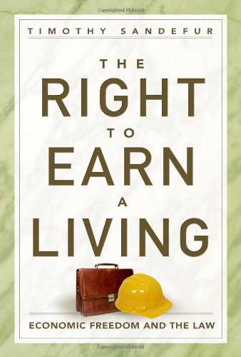 The Right to Earn a Living: Economic: Sandefur, Timothy