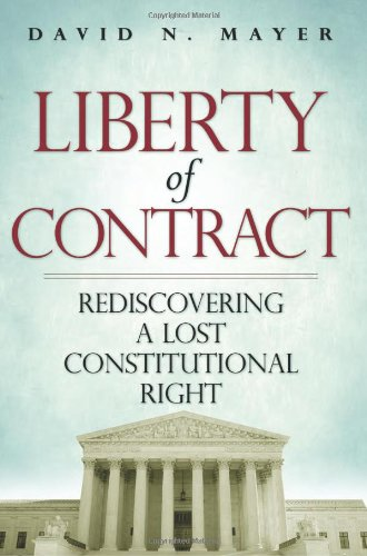 Liberty of Contract: Rediscovering a Lost Constitutional Right (1935308394) by Mayer, David
