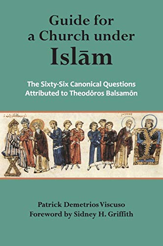 Guide for a Church under Islam: The Sixty-Six Canonical Questions Attributed to Theodoros Balsamon:...
