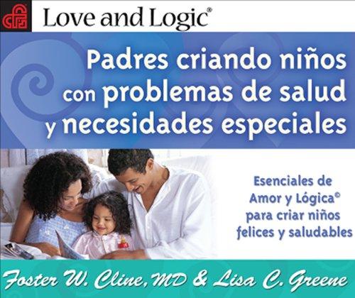 9781935326069: Padres Criando Ninos Con Problemas de Salud y Necesidades Especiales: Esenciales de Amor y Logica Para Criar Ninos Felices y Saludables = Parenting Ch