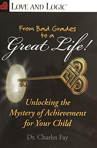 9781935326083: From Bad Grades to a Great Life!: Unlocking the Mystery of Achievement for Your Child (Love and Logic)