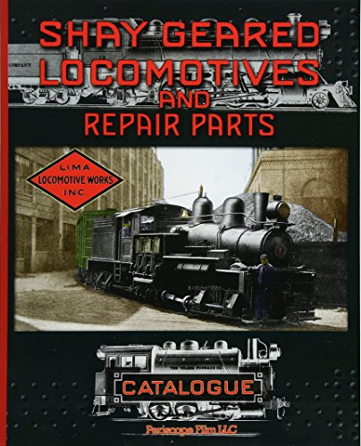 Shay Geared Locomotives and Repair Parts Catalogue: Works, Shay Locomotive