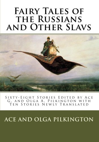 Fairy Tales of the Russians and Other Slavs: Sixty-Eight Stories Edited by Ace G. and Olga A. ...