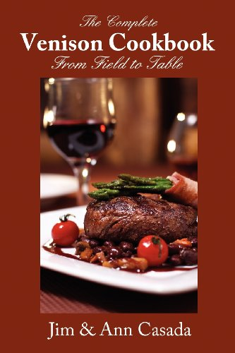 9781935342182: The Complete Venison Cookbook - From Field to Table