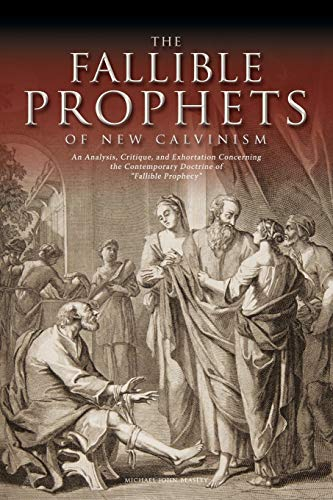 9781935358138: The Fallible Prophets of New Calvinism: An Analysis, Critique, and Exhortation Concerning the Contemporary Doctrine of Fallible Prophecy